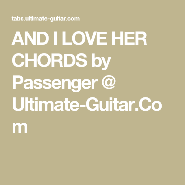 AND I LOVE HER CHORDS by Passenger @ Ultimate-Guitar.Com | guitar ...
