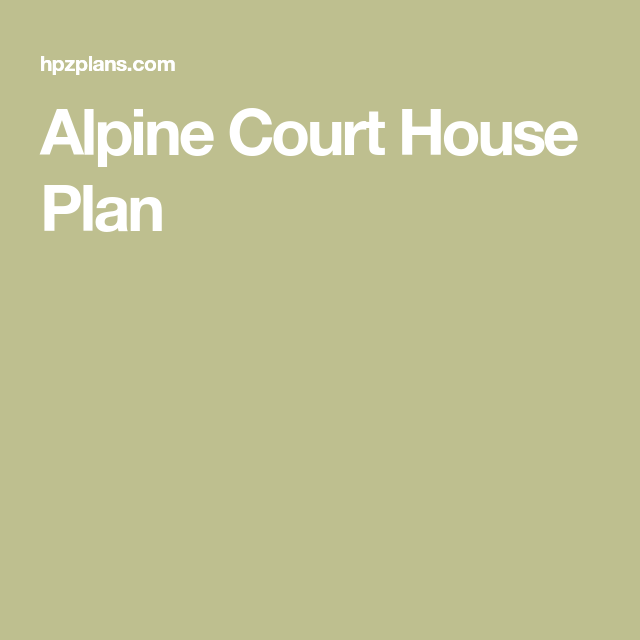 Alpine Court House Plan House Plans How To Plan House