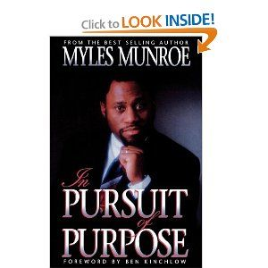 In Pursuit of Purpose: Myles Munroe, Ben Kinchlow: 9781560431039: Amazon.com: Books