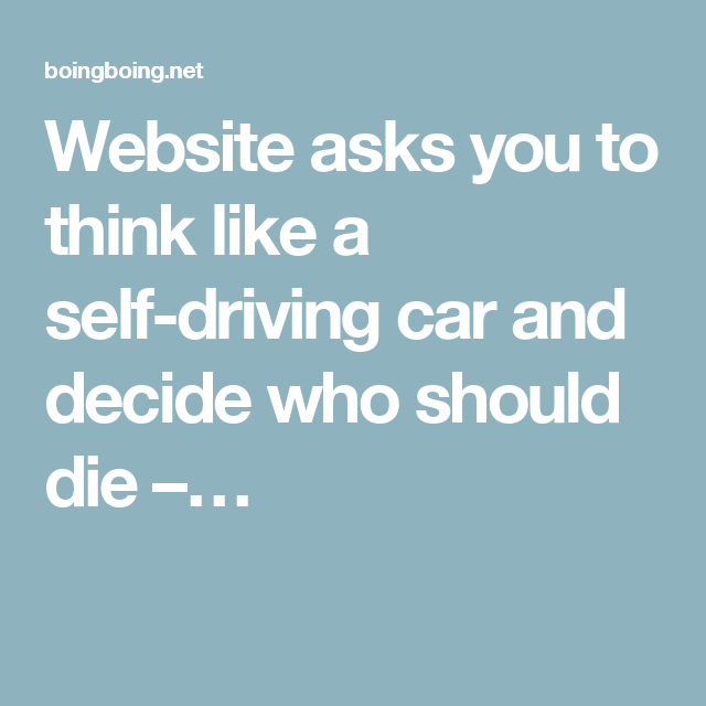 Website asks you to think like a self-driving car and decide who should die –…