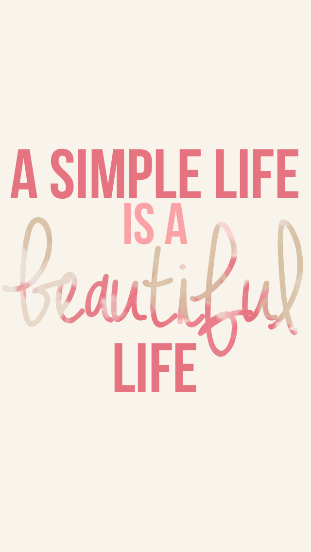 A simple life is a beautiful life---took a while to ...