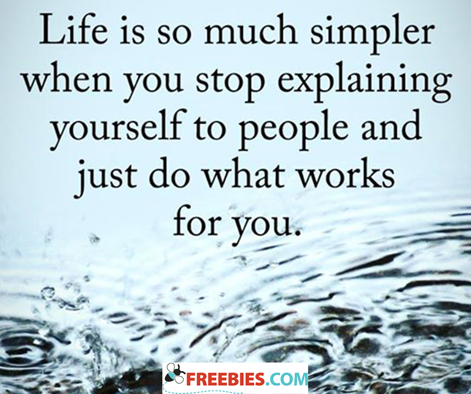 Life Is So Much Simpler When You Stop Explaining Yourself To People And Just Do What Works For You Daily Inspiration Quotes Life Inspirational Quotes