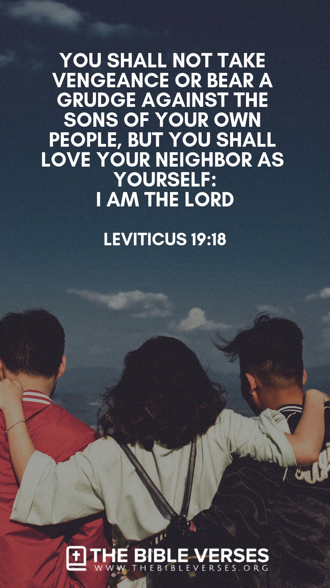 Thou shalt not avenge, nor bear any grudge against the children of thy people, but thou shalt love thy neighbour as thyself: I am the Lord (Leviticus 19:18). #BibleVerses #BibleQuotes #ScriptureQuotes #GodQuotes