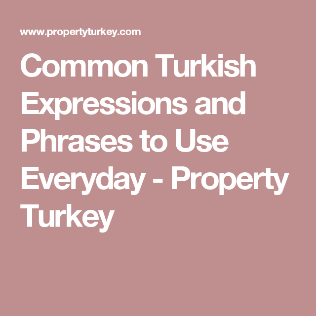 Common Turkish Expressions and Phrases to Use Everyday - Property Turkey