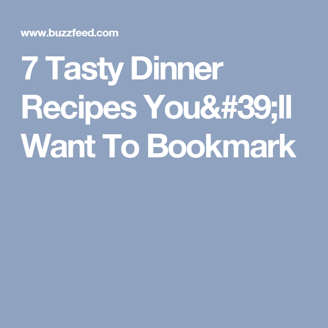 7 Tasty Dinner Recipes You'll Want To Bookmark