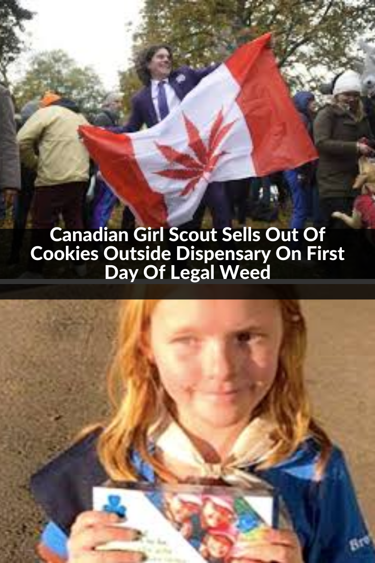 New Funny Facts Canadian Girl Scout Sells Out Of Cookies Outside Dispensary On First Day Of Legal Weed Canadian Girl Scout Sells Out Of Cookies Outside Dispensary On First Day Of Legal Weed 11