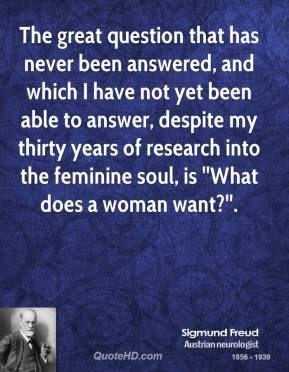 What Do Women Want Sigmund Freud Freud Quotes Psychologist Quotes Psychology Quotes