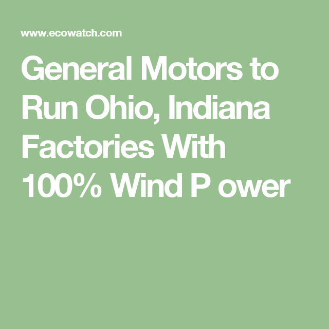 General Motors To Run Ohio Indiana Factories With  Wind P