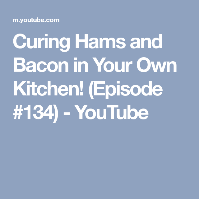 Curing Hams and Bacon in Your Own Kitchen! (Episode #134) - YouTube