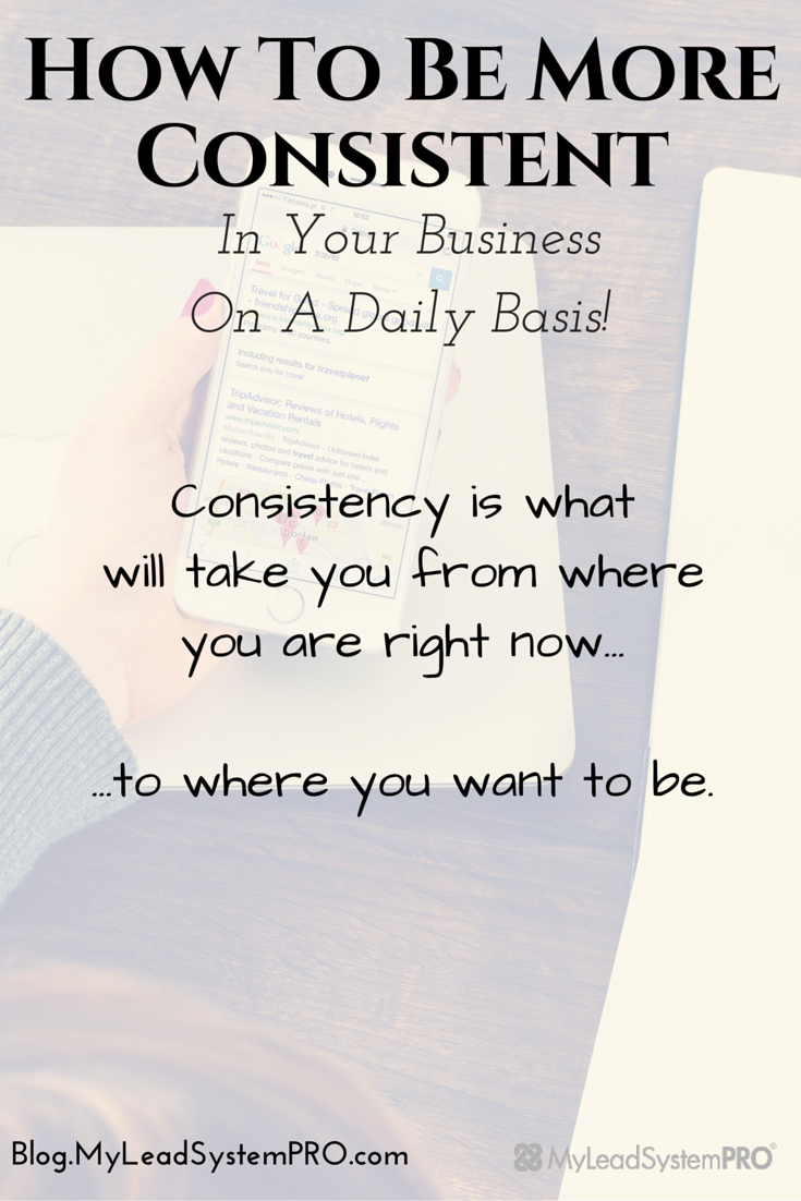 How To Be More Consistent In Your Business On A Daily Basis My Lead System Pro Mlsp Blog Network Marketing Business Network Marketing Success Network Marketing Tips