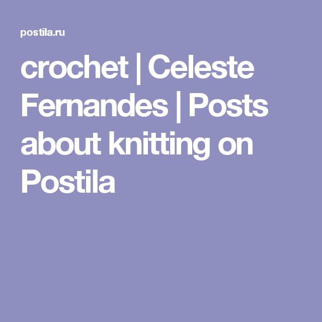 crochet | Celeste Fernandes | Posts about knitting on Postila