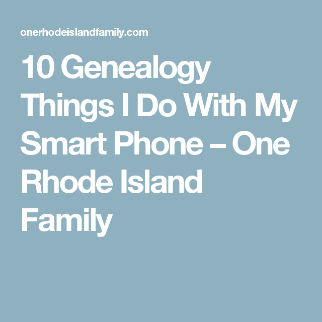 10 Genealogy Things I Do With My Smart Phone – One Rhode Island Family