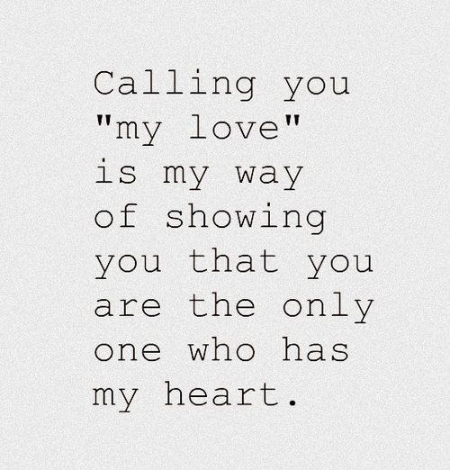 Calling You My Love Is My Way Of Showing You That You Are The Only One Who Has My Heart Lovequotes Idezetek
