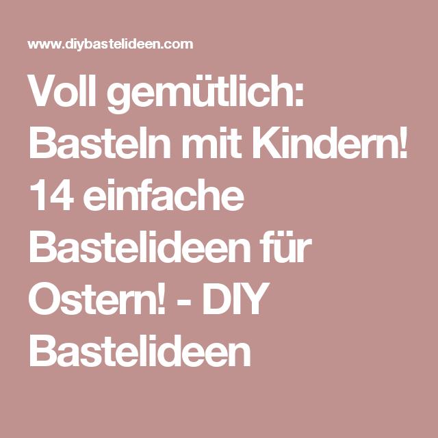 Voll Gemutlich Basteln Mit Kindern 14 Einfache Bastelideen Fur