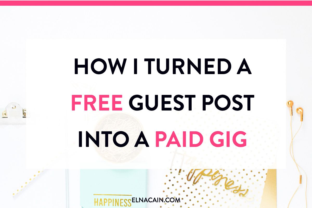 how i turned a guest post into a paid lance writing job  how i turned a guest post into a paid lance writing job elna cain