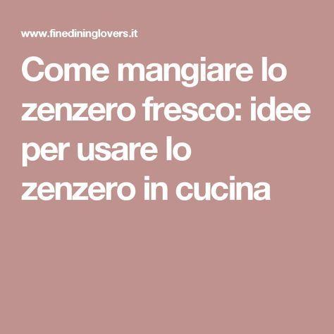 Zenzero fresco: come utilizzarlo - La Cucina Italiana