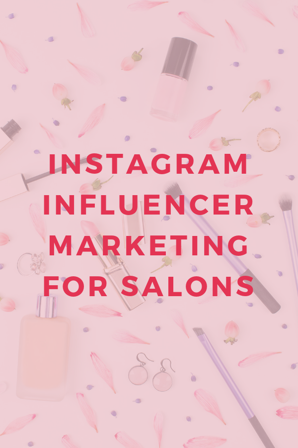 Salon Marketing Idea The Ultimate Guide To Influencer Marketing For Salons Learn How To Build Your Salon Business Through Instagram And Social Media