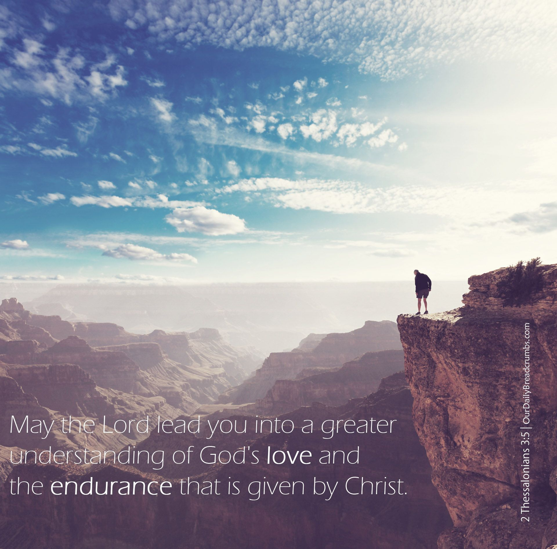 May the Lord lead you into a greater understanding of God's love and the endurance that is given by Christ. 2 thessalonians 3:5  #GoodNewsTranslation, #JesusChrist, #Love  https://www.ourdailybreadcrumbs.com/2-thessalonians-3-5/