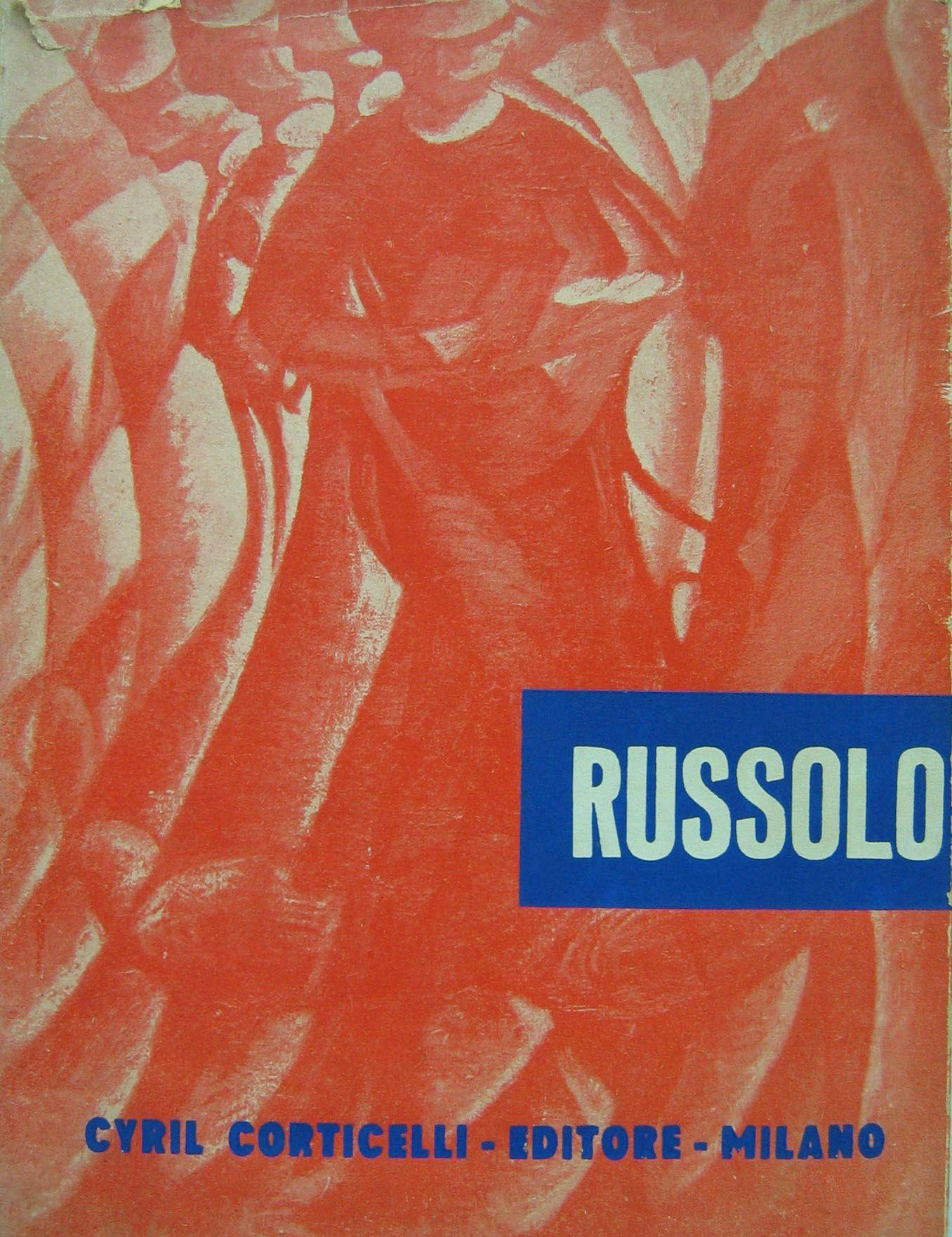 Luigi Russolo  L'uomo l'Artista 1958 dedica  E. Besozzi-per ammirazione e gratitudine M. Russolo da Cerro di Laveno 7.V.59 editore C. Corticelli Milano testo U. Nebbia pag. 126 cm. 21x16.
