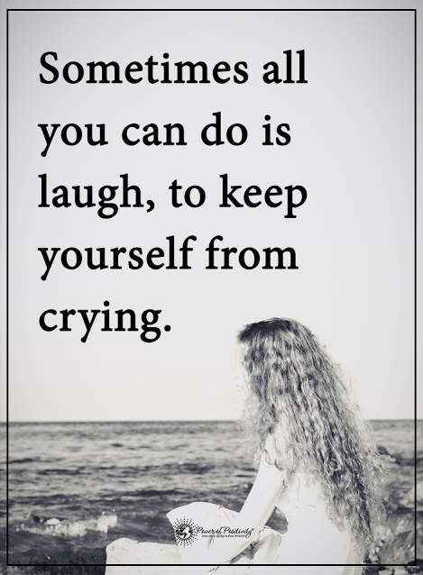 Sometimes All You Can Do Is Laugh To Keep Yourself From Crying Powerofpositivity Positivewords Positivethinking My Wish For You Love Quotes Quotes