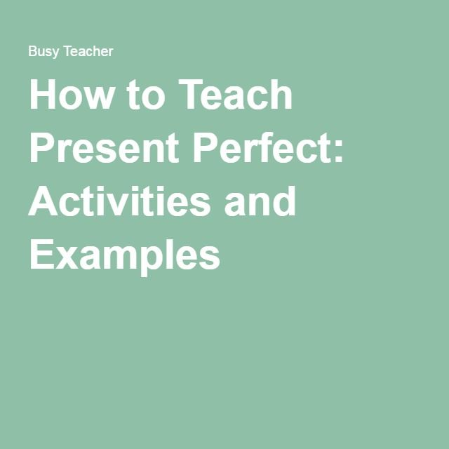 How To Teach Present Perfect Activities And Examples English