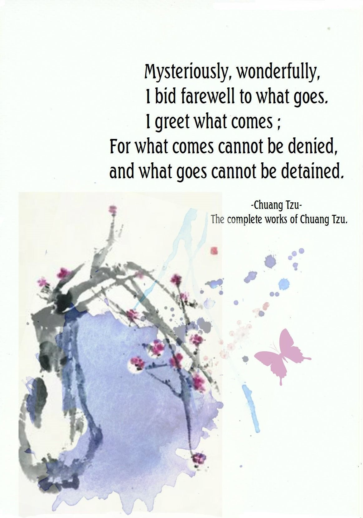 Mysteriously Wonderfully I Bid Farewell To What Goes I Greet What Comes For What Comes Cannote Be Denied And What G Chuang Tzu Zen Quotes Spiritual Quotes
