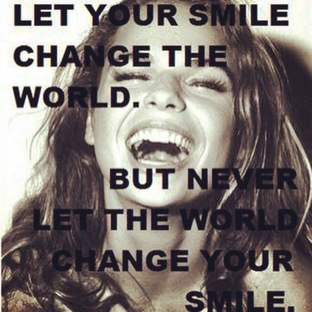 While talking to my 87 year old grandma today, she reminded me that bad things are going to happen to us in life....that's a given, because we live in a fallen world. But....how we react to those things is what matters. Wise words from the sweetest lady I know!! So, let your smile change the world....but never let the world change your smile.