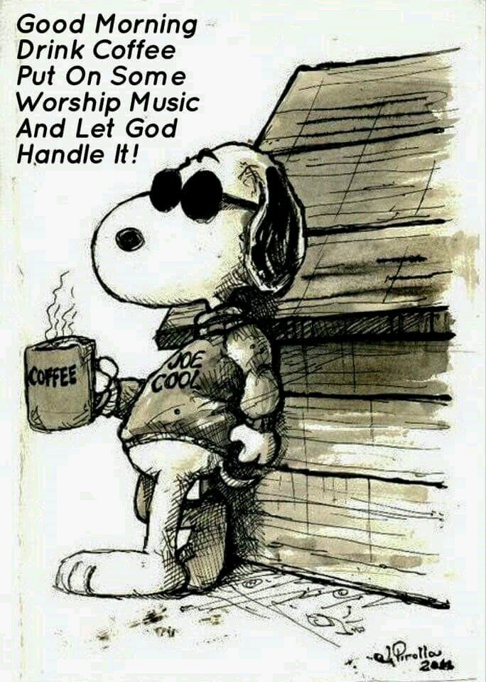 Good morning, Drink coffee,. put on some worship music and