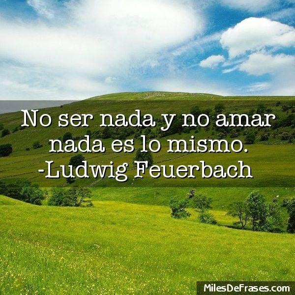 No Ser Nada Y No Amar Nada Es Lo Mismo Ludwig Feuerbach
