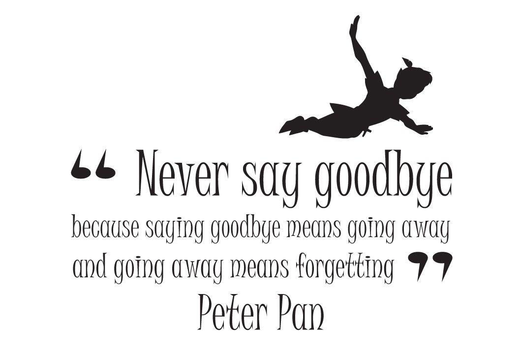 Peter Pan Quotes Peter Pan Quotes Never Say Goodbye Disney