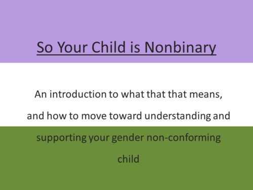 SO YOUR CHILD IS NONBINARY: A Guide For Parents | Resources
