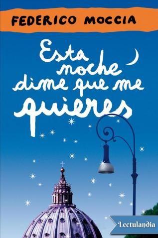 Esta Noche Dime Que Me Quieres Epub Y Pdf Federico Moccia Libros Dime Que Me Quieres Libro De Cine