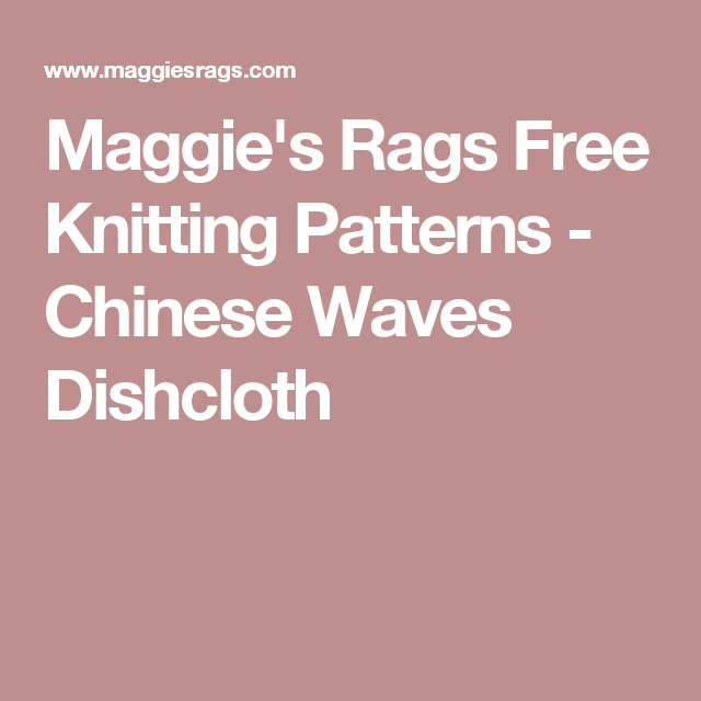 Maggie\'s Rags Free Knitting Patterns - Chinese Waves Dishcloth ...