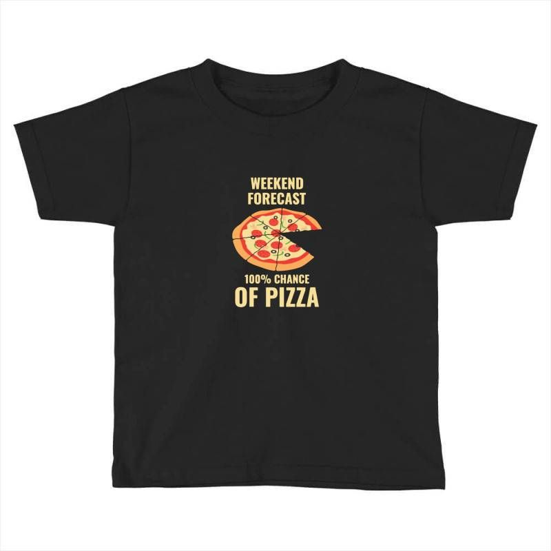 funny weekend forecast 100% chance of pizza Toddler T-shirt #3dayweekendhumor