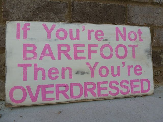 barefoot is overdressed