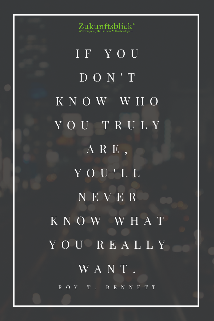 If You Don T Know Who You Truly Are You Ll Never Know What You Really Want Roy T Bennett Zitate Inspirierende Spruche Lebensberatung