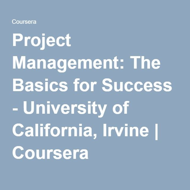 Project Management: The Basics for Success - University of California, Irvine | Coursera