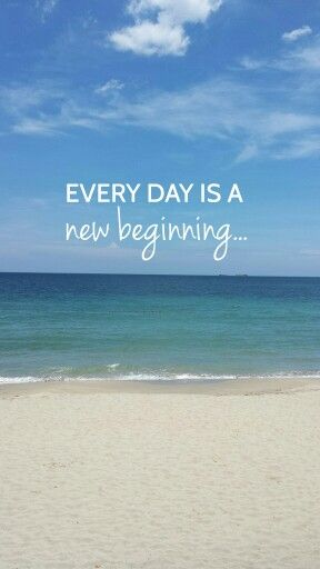 Every Day Is A New Beginning Take A Deep Breath And Start Again Happymonday Beach Quotes Ocean Quotes Inspirational Quotes Pictures