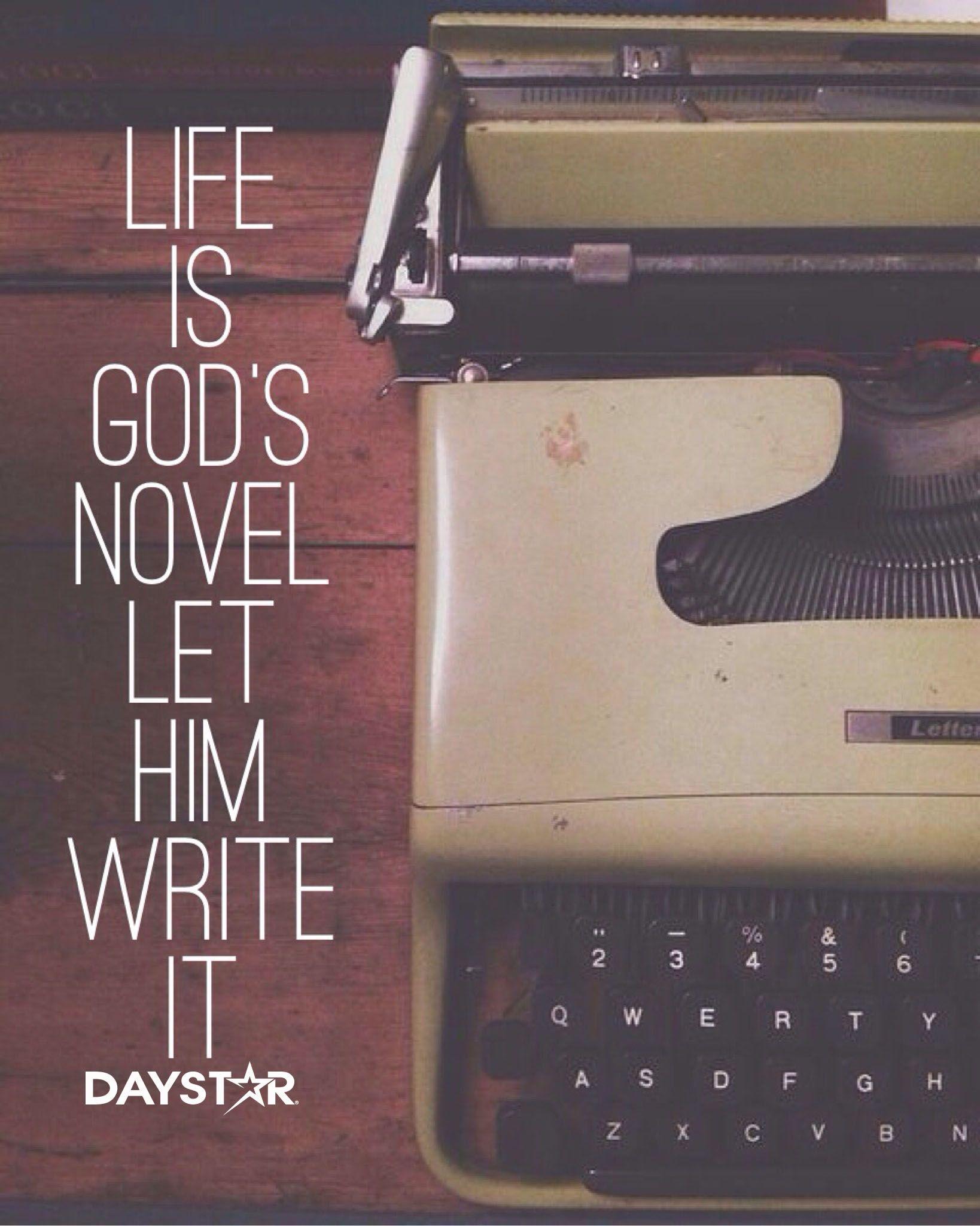 Life is God's novel, let him write it. [Daystar.com]