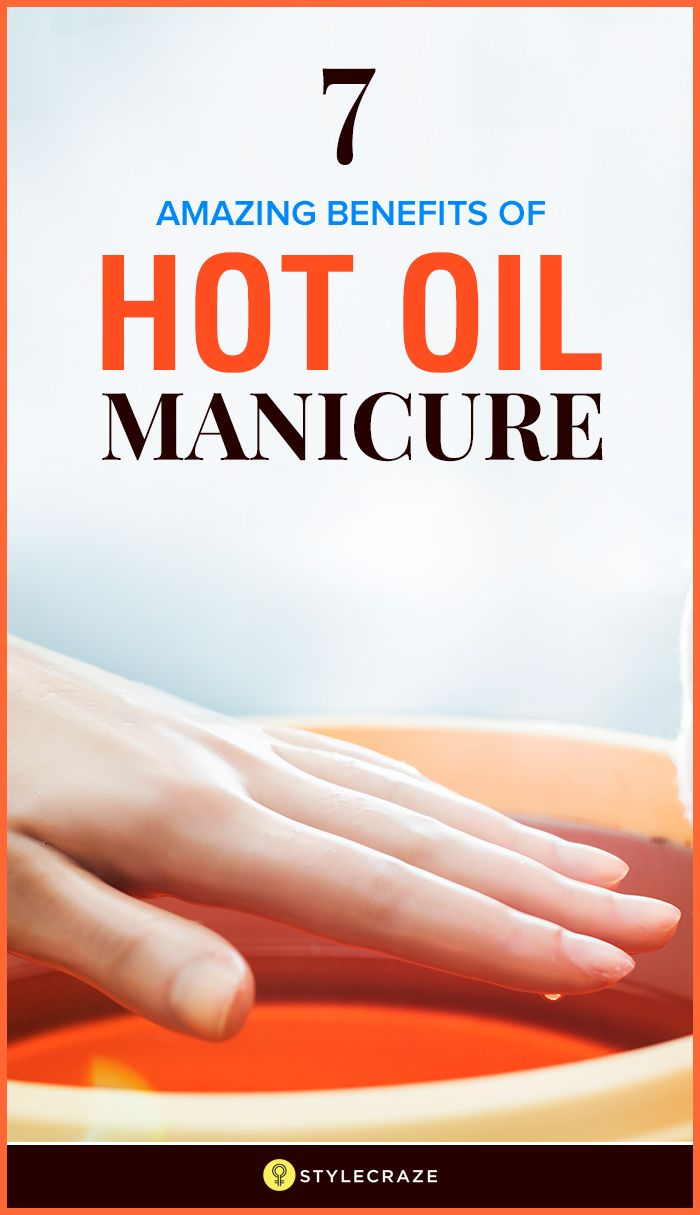 7 Amazing Benefits Of Hot Oil Manicure