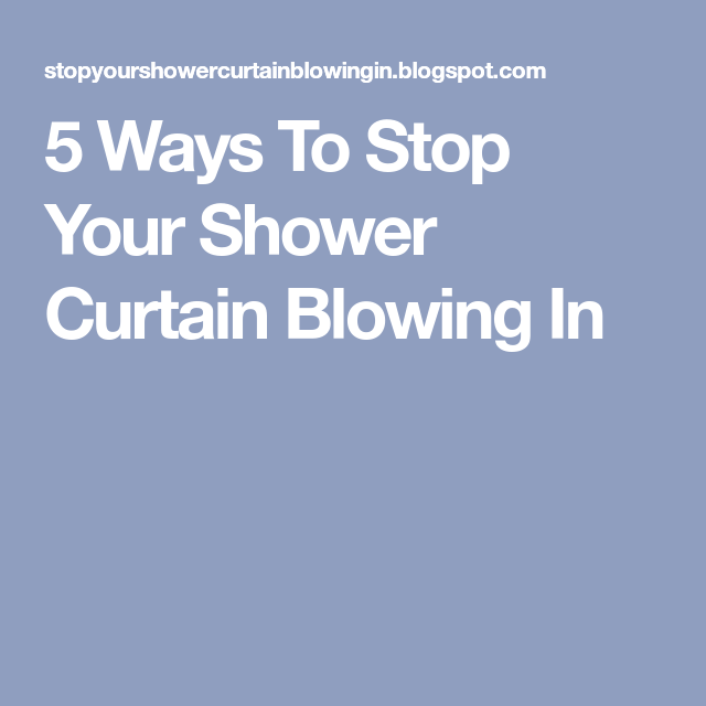 5 Ways To Stop Your Shower Curtain Blowing In Curtains Blinds Draping Drapes
