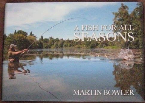 A FISH FOR ALL SEASONS Martin Bowler. Join Martin as he takes you through not only his personal voyage but also an emotional tour of the British waterways and the wonderful fish that inhabit them. From carp, conger eels and specimen rudd to salmon, few anglers have experienced so much.
