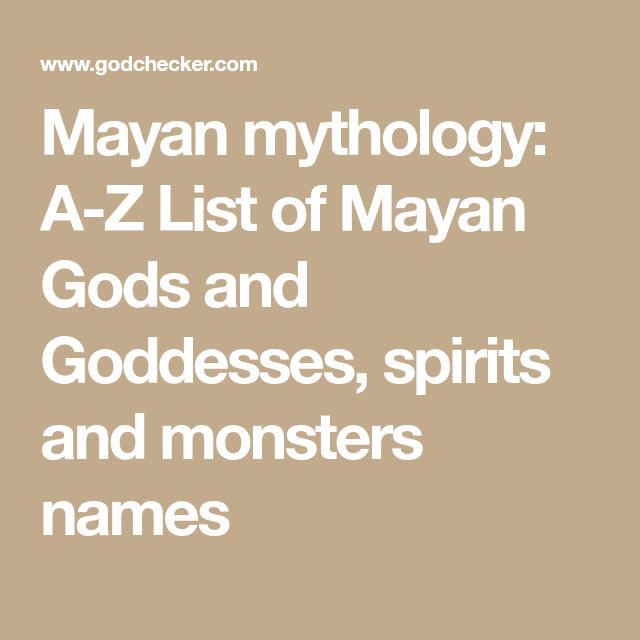 Mayan Mythology A Z List Of Mayan Gods And Goddesses Spirits And