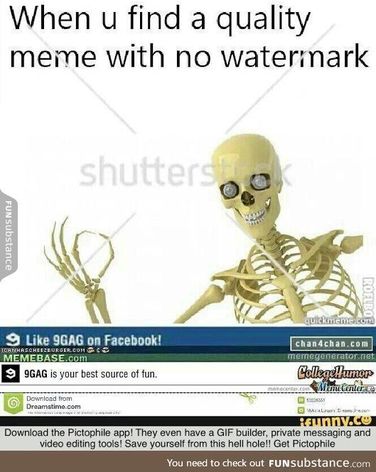 Let S Add Just One More Watermark To That High Quality Meme Funsubstance Quality Memes Funny Memes Memes