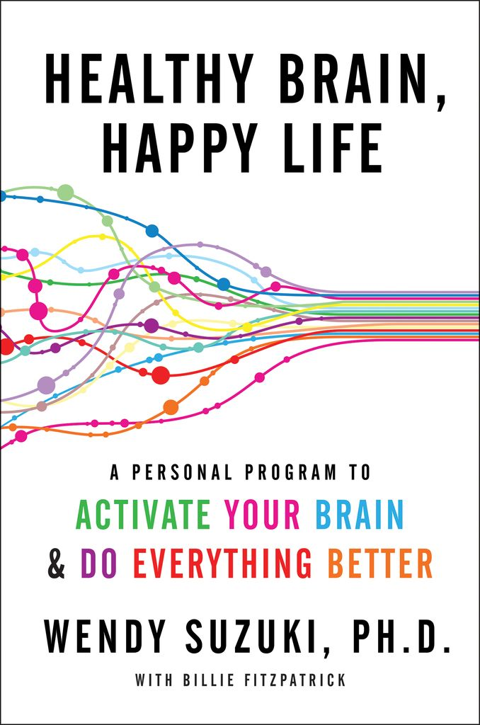 Read Healthy Brain Happy Life Online By Wendy Suzuki And Billie Fitzpatrick Books Happy Life Healthy Brain How To Be A Happy Person