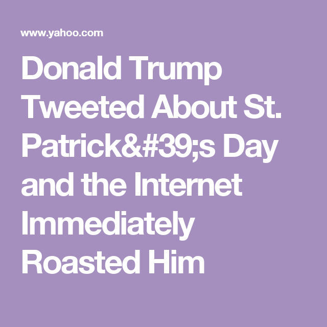 Donald Trump Tweeted About St. Patrick's Day and the Internet Immediately Roasted Him