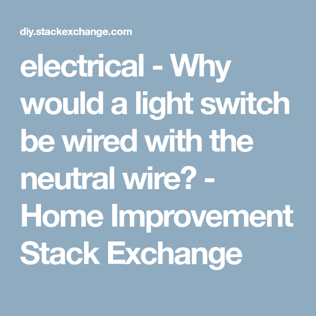 electrical - Why would a light switch be wired with the neutral wire ...