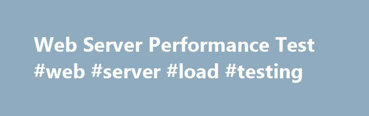 Web Server Performance Test #web #server #load #testing http ...