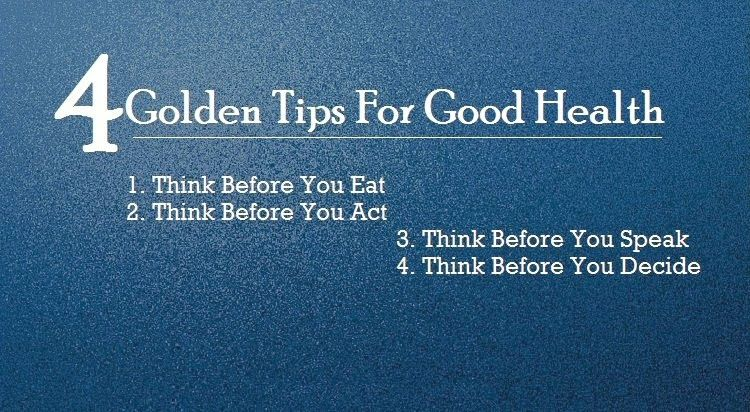 Best Quote By Author Unknown: 4   Golden Tips For Good Health Think