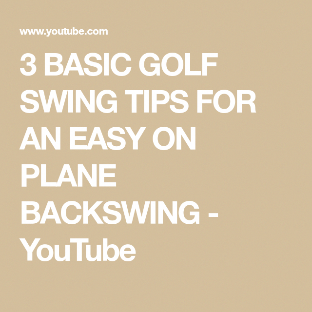 3 BASIC GOLF SWING TIPS FOR AN EASY ON PLANE BACKSWING